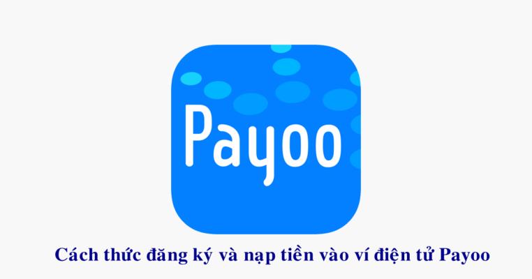 Bạn đã biết cách thức đăng ký tài khoản ví điện tử Payoo hay chưa?