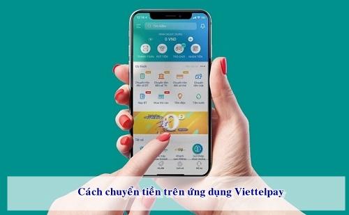 Có rất nhiều phương thức để chuyển tiền trên ứng dụng Viettelpay